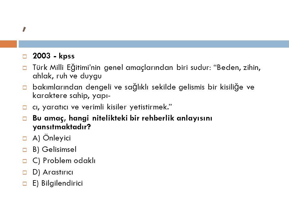 """,  2003 - kpss  Türk Milli E ğ itimi'nin genel amaçlarından biri sudur: """"Beden, zihin, ahlak, ruh ve duygu  bakımlarından dengeli ve sa ğ lıklı sek"""