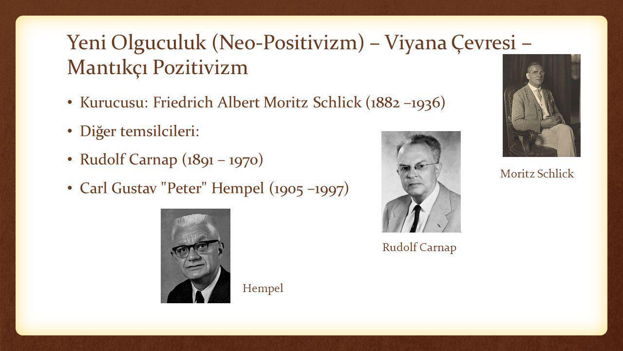 Yeni Olguculuk (Neo-Positivizm) – Viyana Çevresi – Mantıkçı Pozitivizm • Kurucusu: Friedrich Albert Moritz Schlick (1882 –1936) • Diğer temsilcileri: