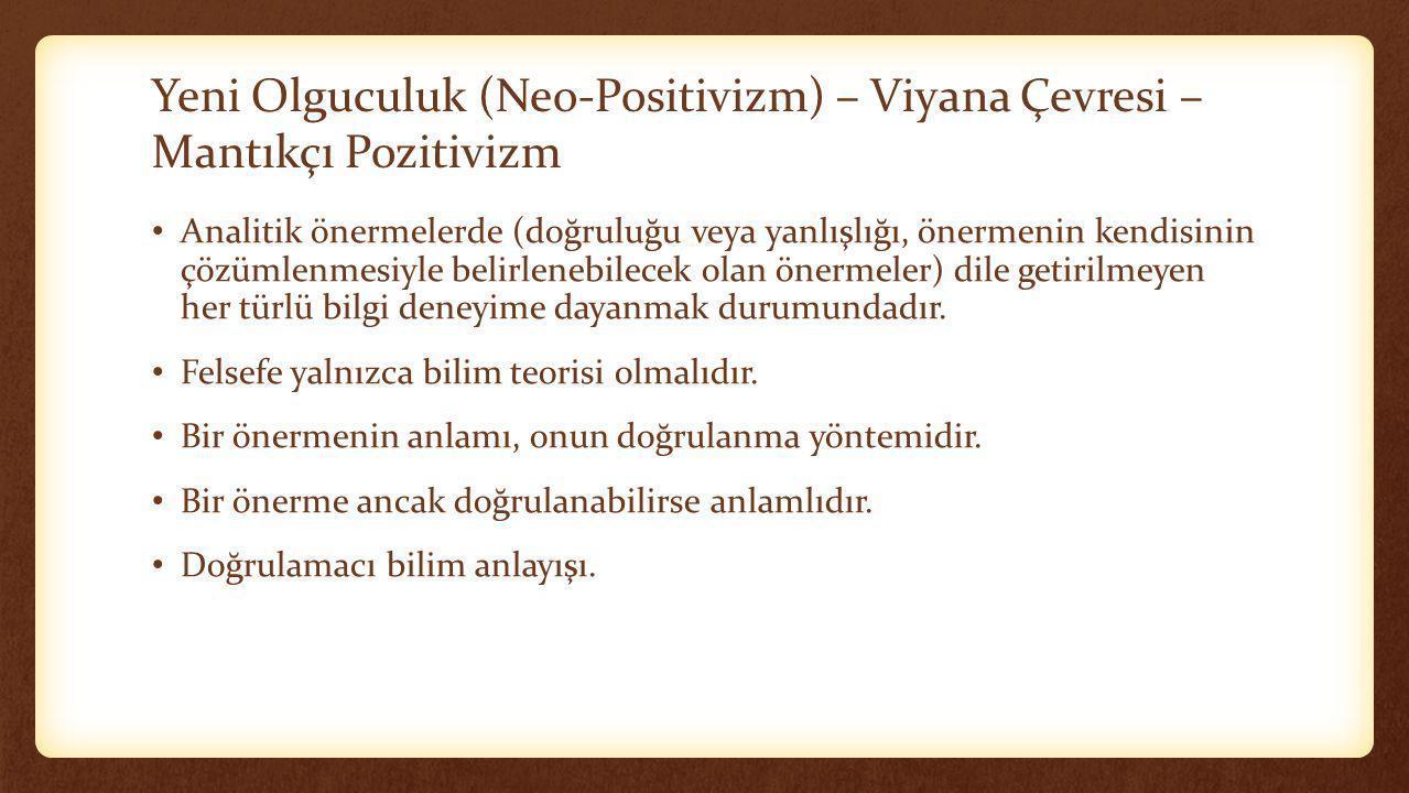 Yeni Olguculuk (Neo-Positivizm) – Viyana Çevresi – Mantıkçı Pozitivizm • Analitik önermelerde (doğruluğu veya yanlışlığı, önermenin kendisinin çözümle