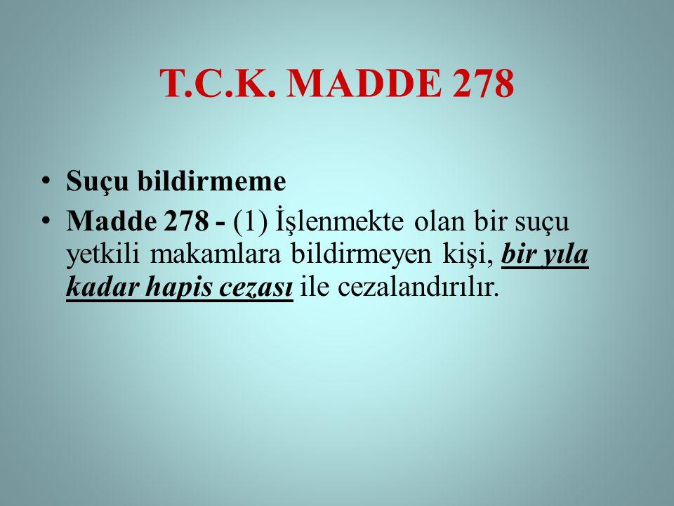 T.C.K. MADDE 278 • Suçu bildirmeme • Madde 278 - (1) İşlenmekte olan bir suçu yetkili makamlara bildirmeyen kişi, bir yıla kadar hapis cezası ile ceza