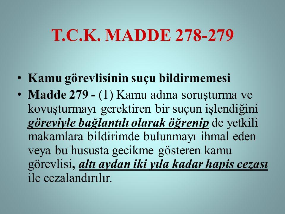 T.C.K. MADDE 278-279 • Kamu görevlisinin suçu bildirmemesi • Madde 279 - (1) Kamu adına soruşturma ve kovuşturmayı gerektiren bir suçun işlendiğini gö