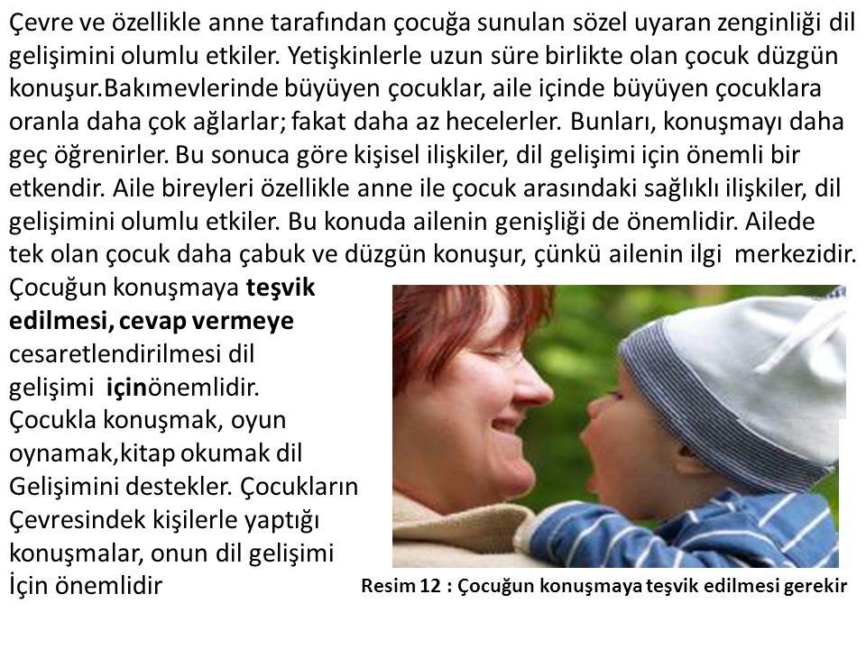 Çevre ve özellikle anne tarafından çocuğa sunulan sözel uyaran zenginliği dil gelişimini olumlu etkiler. Yetişkinlerle uzun süre birlikte olan çocuk d