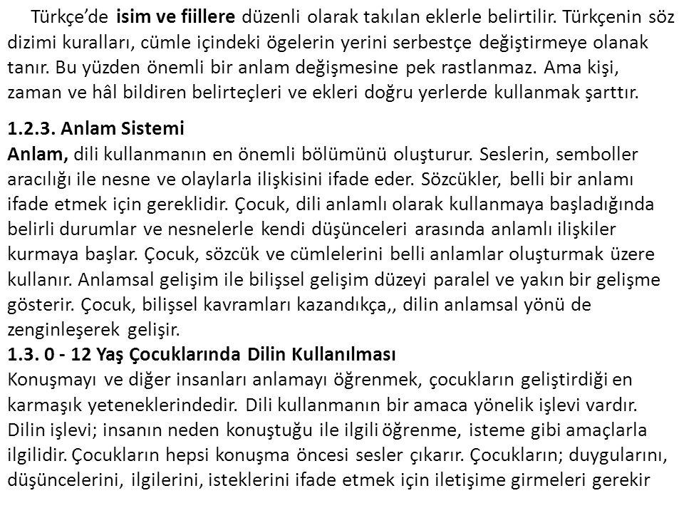Türkçe'de isim ve fiillere düzenli olarak takılan eklerle belirtilir. Türkçenin söz dizimi kuralları, cümle içindeki ögelerin yerini serbestçe değişti