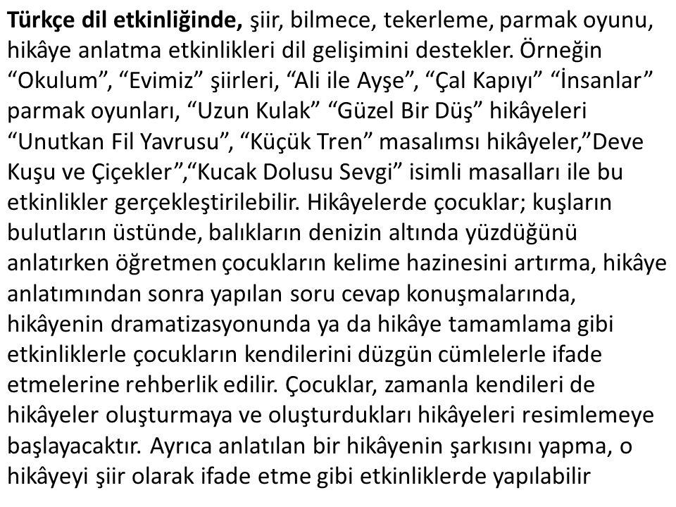 """Türkçe dil etkinliğinde, şiir, bilmece, tekerleme, parmak oyunu, hikâye anlatma etkinlikleri dil gelişimini destekler. Örneğin """"Okulum"""", """"Evimiz"""" şiir"""