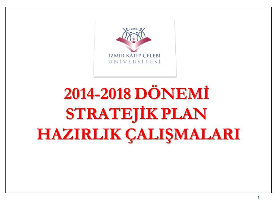 1 2014-2018 DÖNEMİ STRATEJİK PLAN HAZIRLIK ÇALIŞMALARI