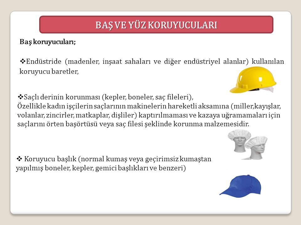 Baş koruyucuları;  Endüstride (madenler, inşaat sahaları ve diğer endüstriyel alanlar) kullanılan koruyucu baretler, BAŞ VE YÜZ KORUYUCULARI  Saçlı