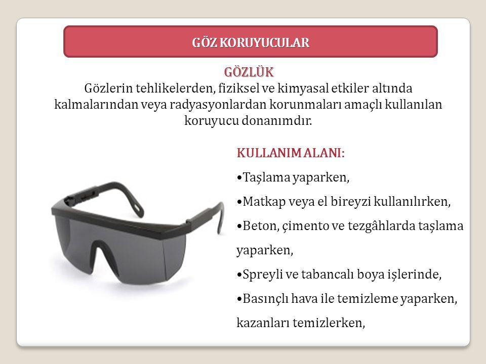 GÖZ KORUYUCULAR GÖZLÜK Gözlerin tehlikelerden, fiziksel ve kimyasal etkiler altında kalmalarından veya radyasyonlardan korunmaları amaçlı kullanılan k