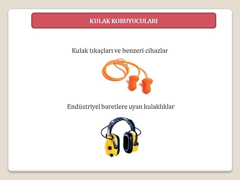 KULAK KORUYUCULARI Kulak tıkaçları ve benzeri cihazlar Endüstriyel baretlere uyan kulaklıklar