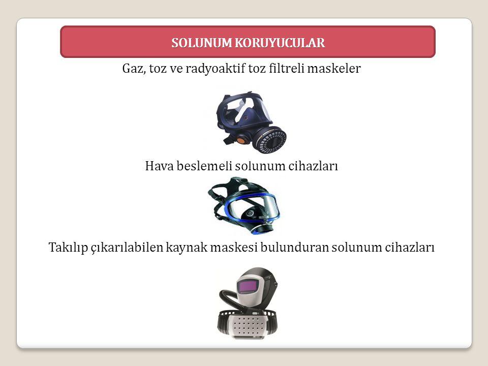 SOLUNUM KORUYUCULAR Gaz, toz ve radyoaktif toz filtreli maskeler Hava beslemeli solunum cihazları Takılıp çıkarılabilen kaynak maskesi bulunduran solu