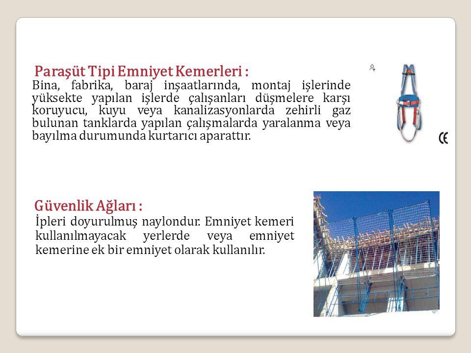 Paraşüt Tipi Emniyet Kemerleri : Bina, fabrika, baraj inşaatlarında, montaj işlerinde yüksekte yapılan işlerde çalışanları düşmelere karşı koruyucu, k