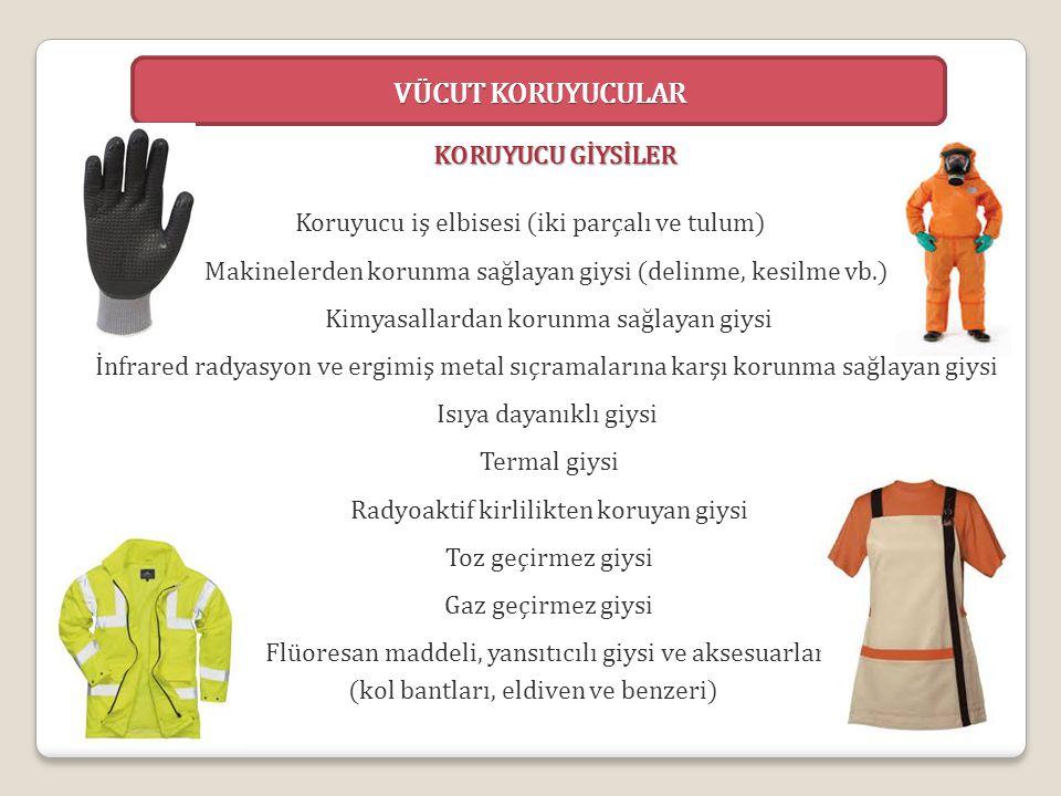 VÜCUT KORUYUCULAR Koruyucu iş elbisesi (iki parçalı ve tulum) Makinelerden korunma sağlayan giysi (delinme, kesilme vb.) Kimyasallardan korunma sağlay