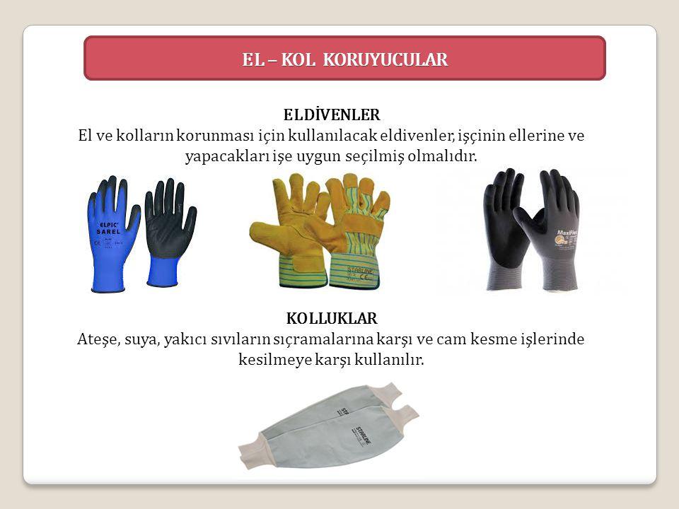 EL – KOL KORUYUCULAR ELDİVENLER El ve kolların korunması için kullanılacak eldivenler, işçinin ellerine ve yapacakları işe uygun seçilmiş olmalıdır. K