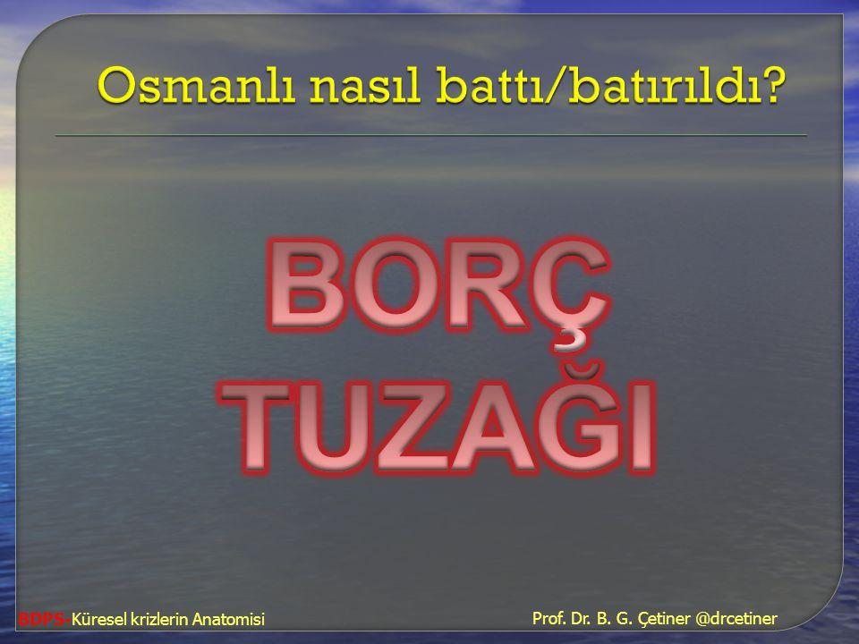Prof. Dr. B. G. Çetiner @drcetiner BDPS-Küresel krizlerin Anatomisi