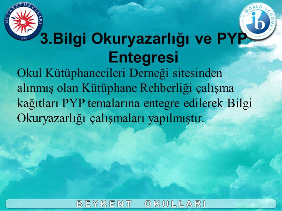 3.Bilgi Okuryazarlığı ve PYP Entegresi Okul Kütüphanecileri Derneği sitesinden alınmış olan Kütüphane Rehberliği çalışma kağıtları PYP temalarına entegre edilerek Bilgi Okuryazarlığı çalışmaları yapılmıştır.