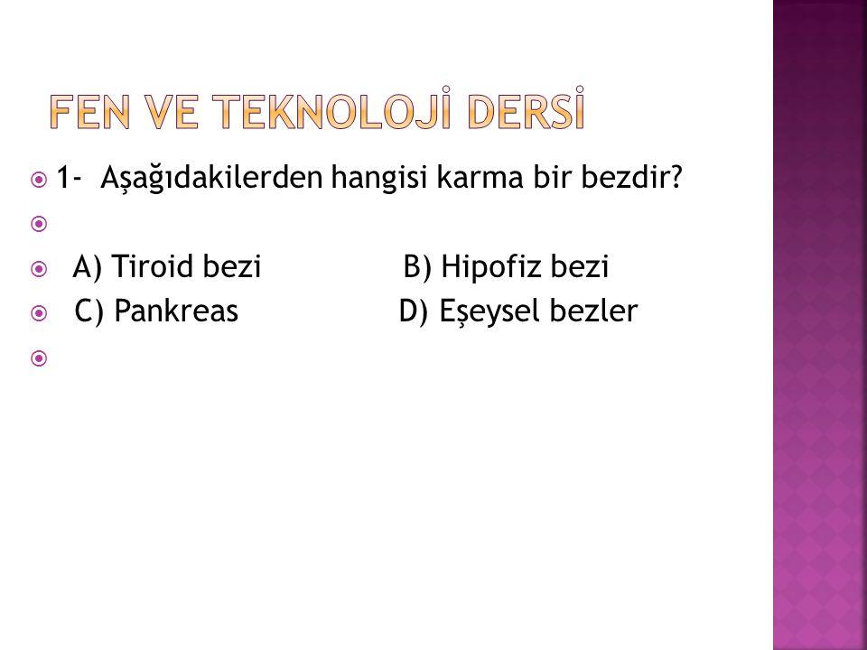  1- Aşağıdakilerden hangisi karma bir bezdir?   A) Tiroid bezi B) Hipofiz bezi  C) Pankreas D) Eşeysel bezler 