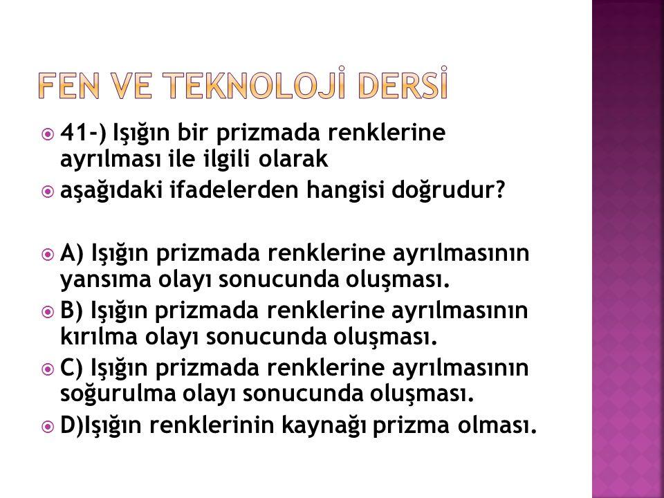  41-) Işığın bir prizmada renklerine ayrılması ile ilgili olarak  aşağıdaki ifadelerden hangisi doğrudur?  A) Işığın prizmada renklerine ayrılmasın