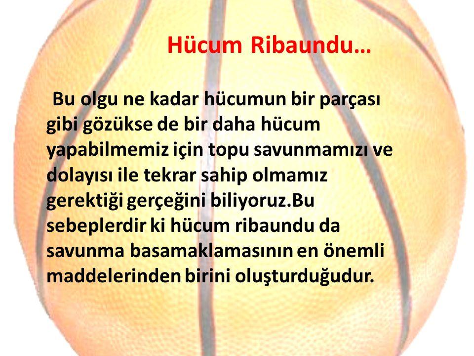 Hücum Ribaundu… Bu olgu ne kadar hücumun bir parçası gibi gözükse de bir daha hücum yapabilmemiz için topu savunmamızı ve dolayısı ile tekrar sahip ol