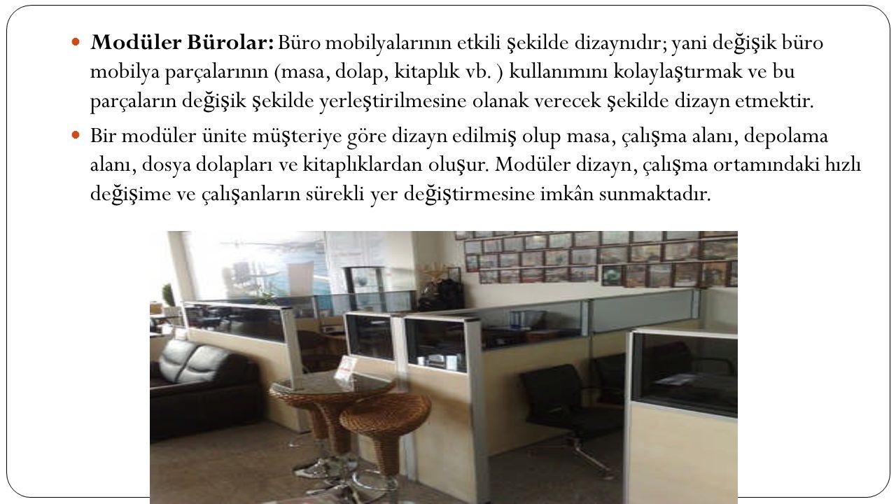  Modüler Bürolar: Büro mobilyalarının etkili ş ekilde dizaynıdır; yani de ğ i ş ik büro mobilya parçalarının (masa, dolap, kitaplık vb. ) kullanımını