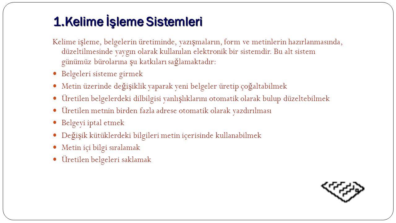 1.Kelime İşleme Sistemleri Kelime i ş leme, belgelerin üretiminde, yazı ş maların, form ve metinlerin hazırlanmasında, düzeltilmesinde yaygın olarak k