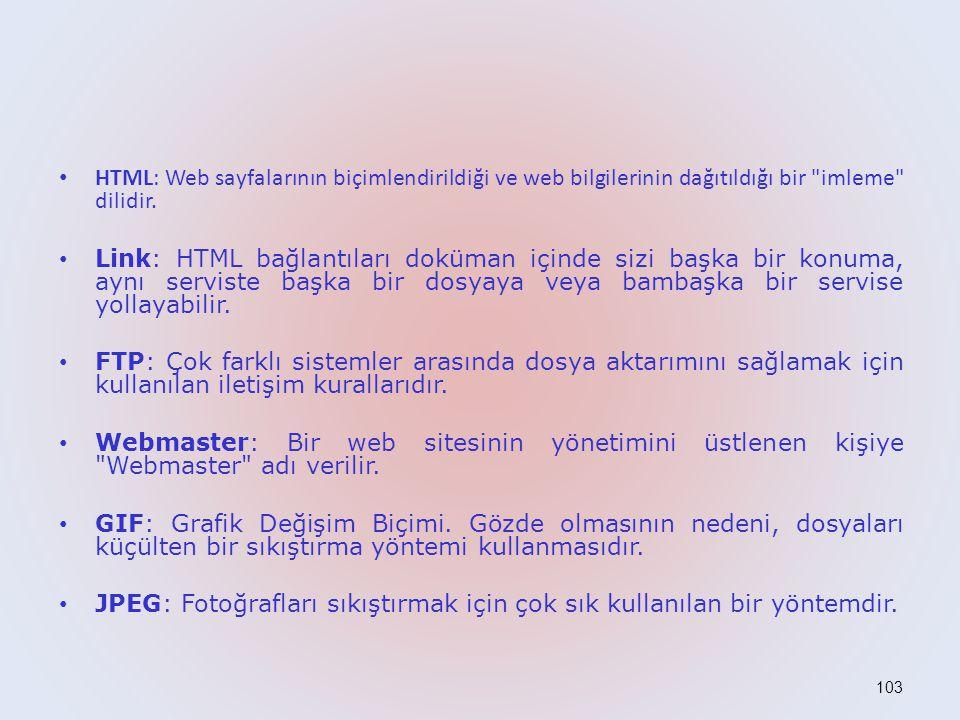 103 • HTML: Web sayfalarının biçimlendirildiği ve web bilgilerinin dağıtıldığı bir imleme dilidir.