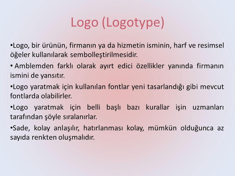 Logo (Logotype) • Logo, bir ürünün, firmanın ya da hizmetin isminin, harf ve resimsel öğeler kullanılarak sembolleştirilmesidir.