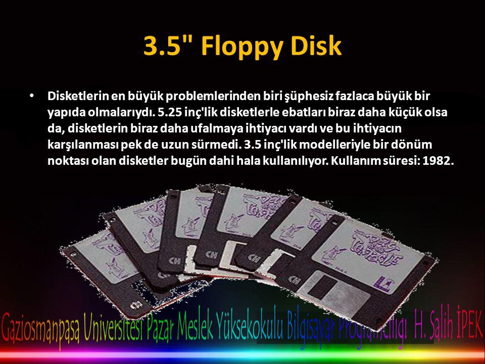 3.5 Floppy Disk • Disketlerin en büyük problemlerinden biri şüphesiz fazlaca büyük bir yapıda olmalarıydı.