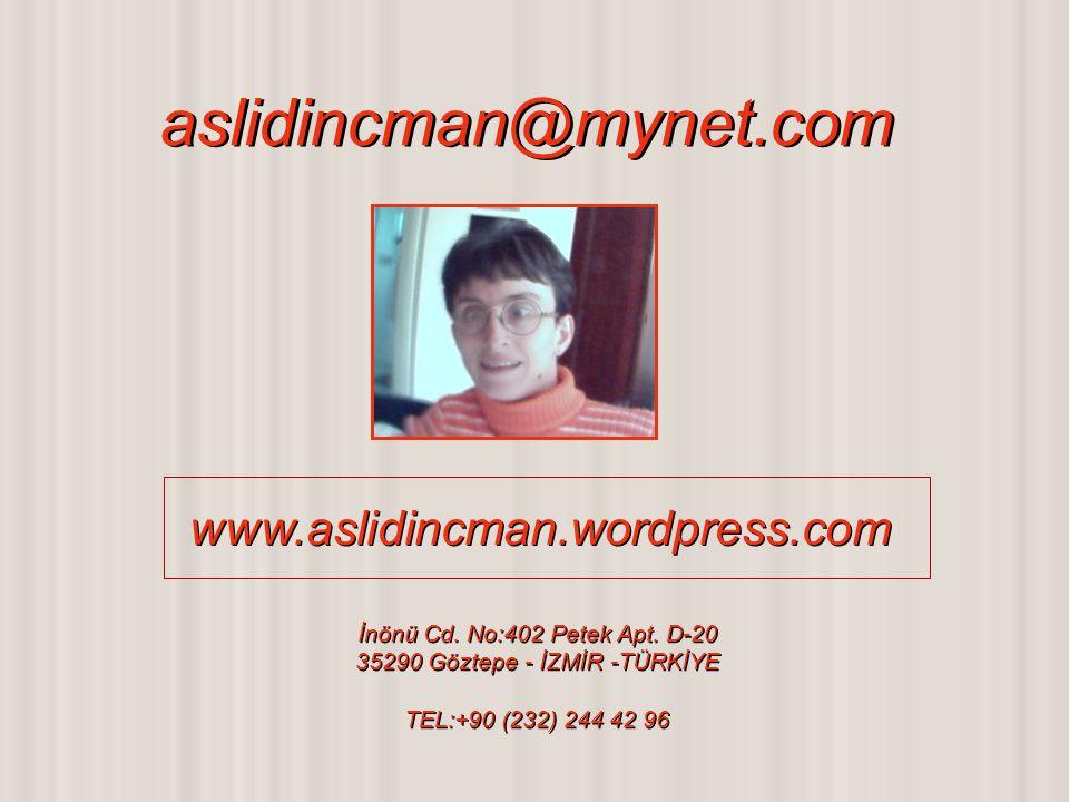 aslidincman@mynet.com aslidincman@mynet.com İnönü Cd. No:402 Petek Apt. D-20 35290 Göztepe - İZMİR -TÜRKİYE TEL:+90 (232) 244 42 96 İnönü Cd. No:402 P