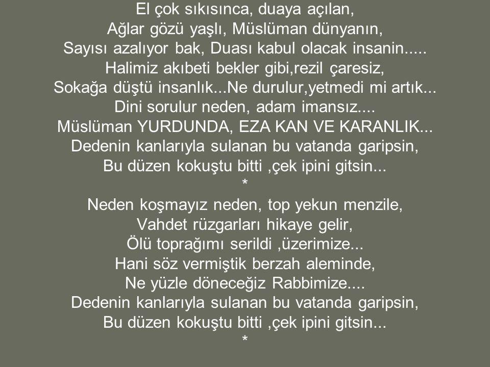 El çok sıkısınca, duaya açılan, Ağlar gözü yaşlı, Müslüman dünyanın, Sayısı azalıyor bak, Duası kabul olacak insanin.....