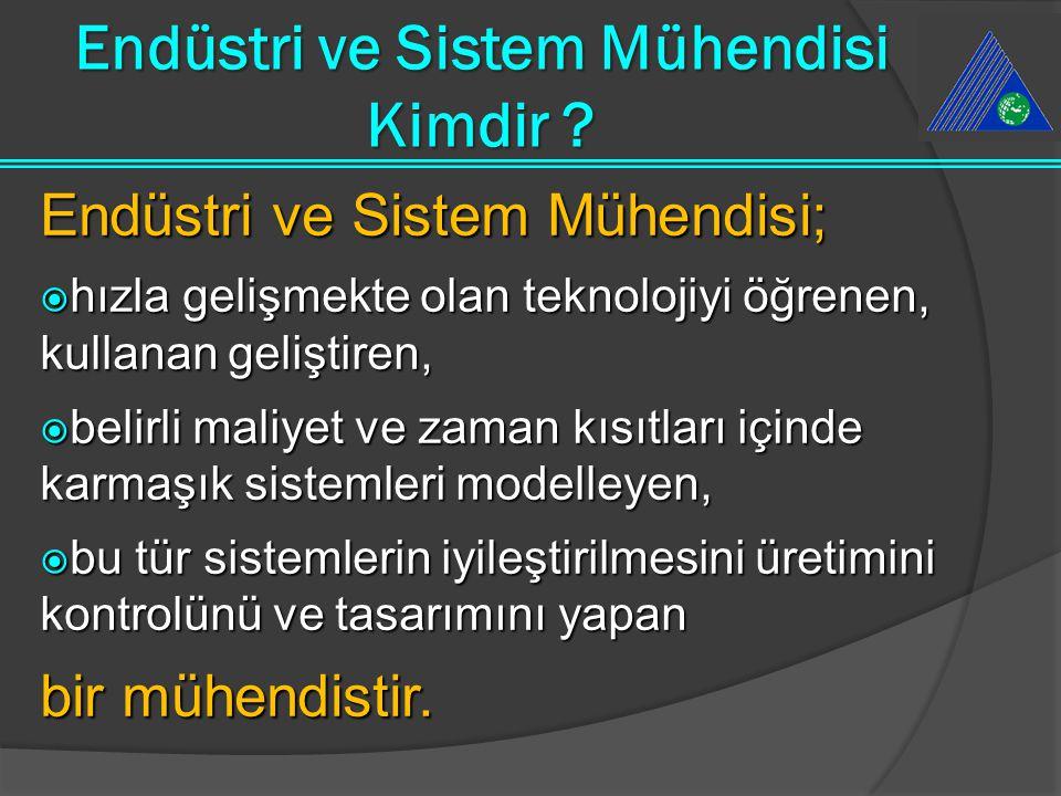 Endüstri ve Sistem Mühendisi Kimdir ? Endüstri ve Sistem Mühendisi;  hızla gelişmekte olan teknolojiyi öğrenen, kullanan geliştiren,  belirli maliye