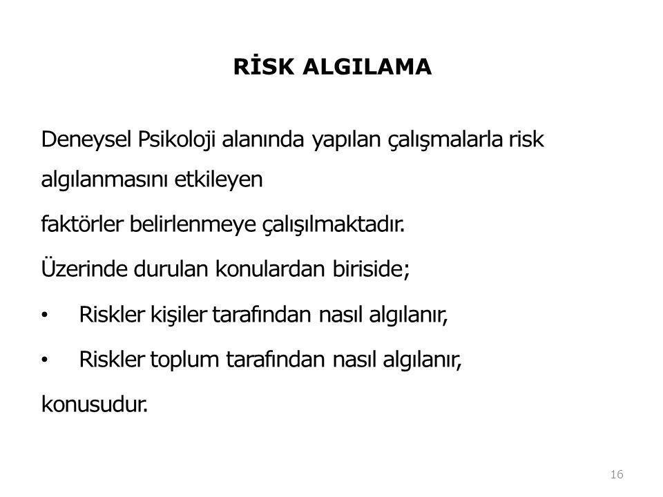 RİSK ALGILAMA Deneysel Psikoloji alanında yapılan çalışmalarla risk algılanmasını etkileyen faktörler belirlenmeye çalışılmaktadır.
