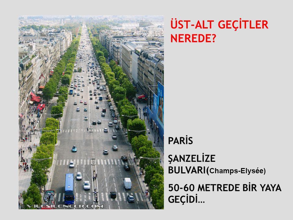 PARİS ŞANZELİZE BULVARI( Champs-Elysée) 50-60 METREDE BİR YAYA GEÇİDİ… ÜST-ALT GEÇİTLER NEREDE?