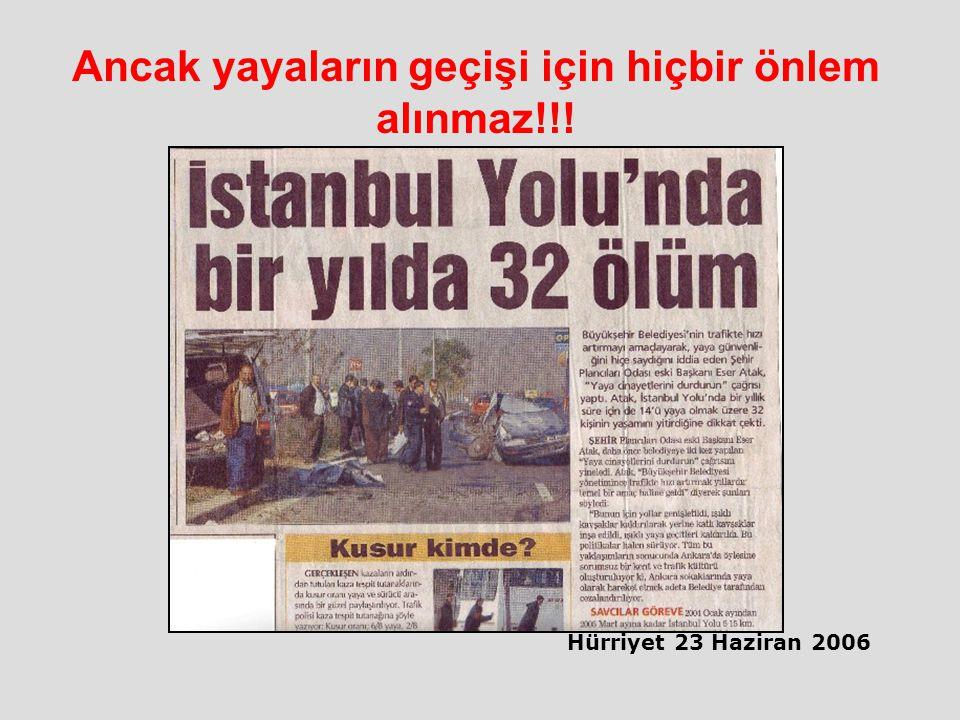 Hürriyet 23 Haziran 2006 Ancak yayaların geçişi için hiçbir önlem alınmaz!!!
