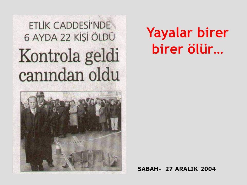 SABAH- 27 ARALIK 2004 Yayalar birer birer ölür…