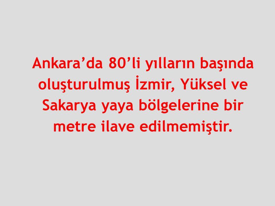 Ankara'da 80'li yılların başında oluşturulmuş İzmir, Yüksel ve Sakarya yaya bölgelerine bir metre ilave edilmemiştir.