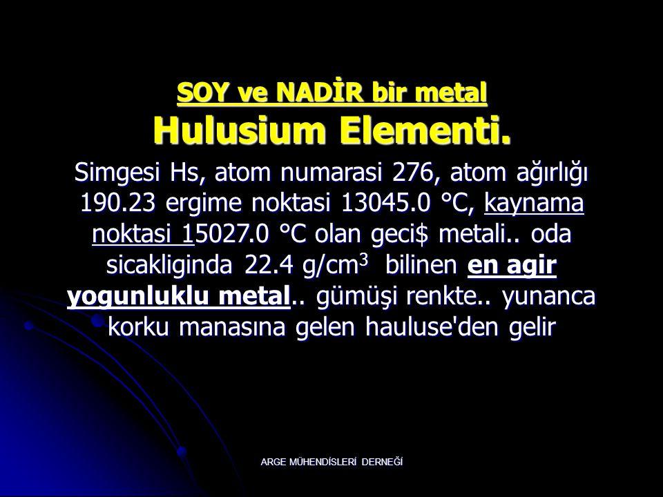 SOY ve NADİR bir metal Hulusium Elementi.