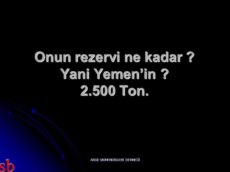 ARGE MÜHENDİSLERİ DERNEĞİ 421.000 Ton. Sonra hangi ülke geliyor ? Yemen.