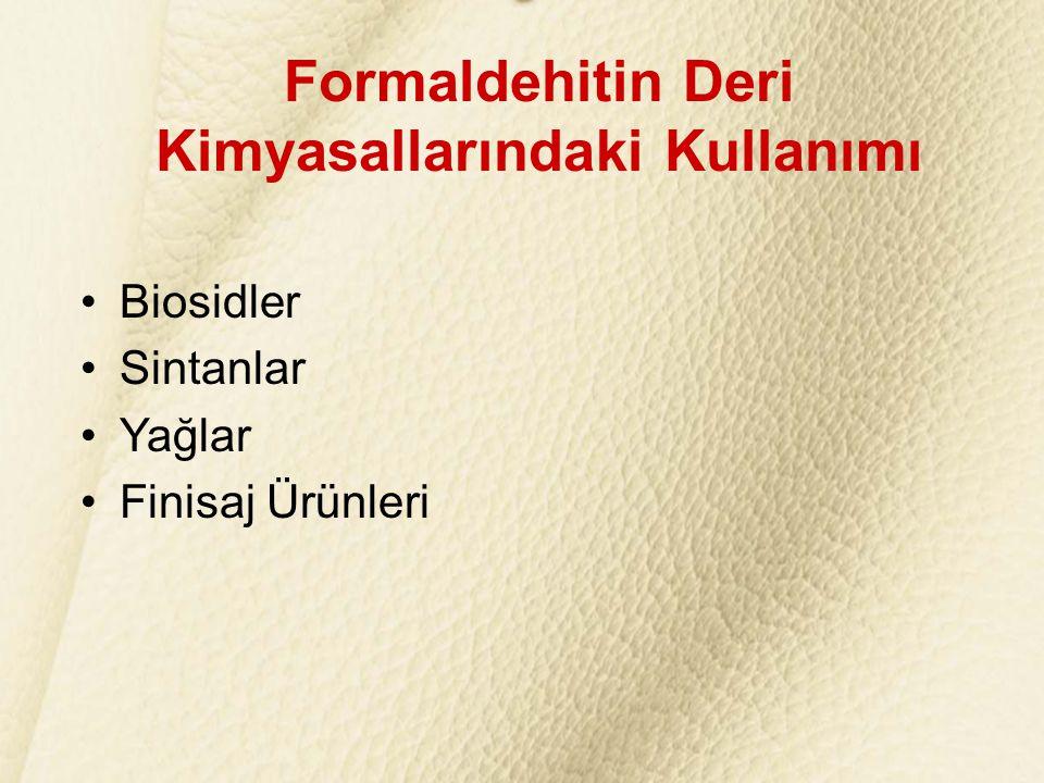 Formaldehitin Deri Kimyasallarındaki Kullanımı •Biosidler •Sintanlar •Yağlar •Finisaj Ürünleri