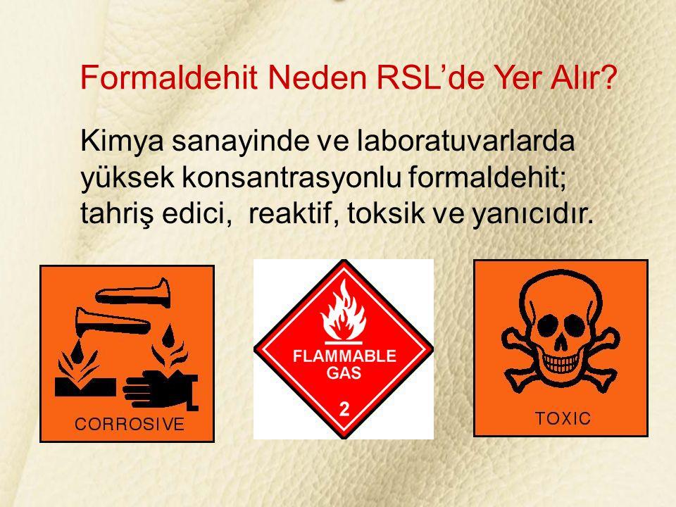Formaldehit Neden RSL'de Yer Alır? Kimya sanayinde ve laboratuvarlarda yüksek konsantrasyonlu formaldehit; tahriş edici, reaktif, toksik ve yanıcıdır.