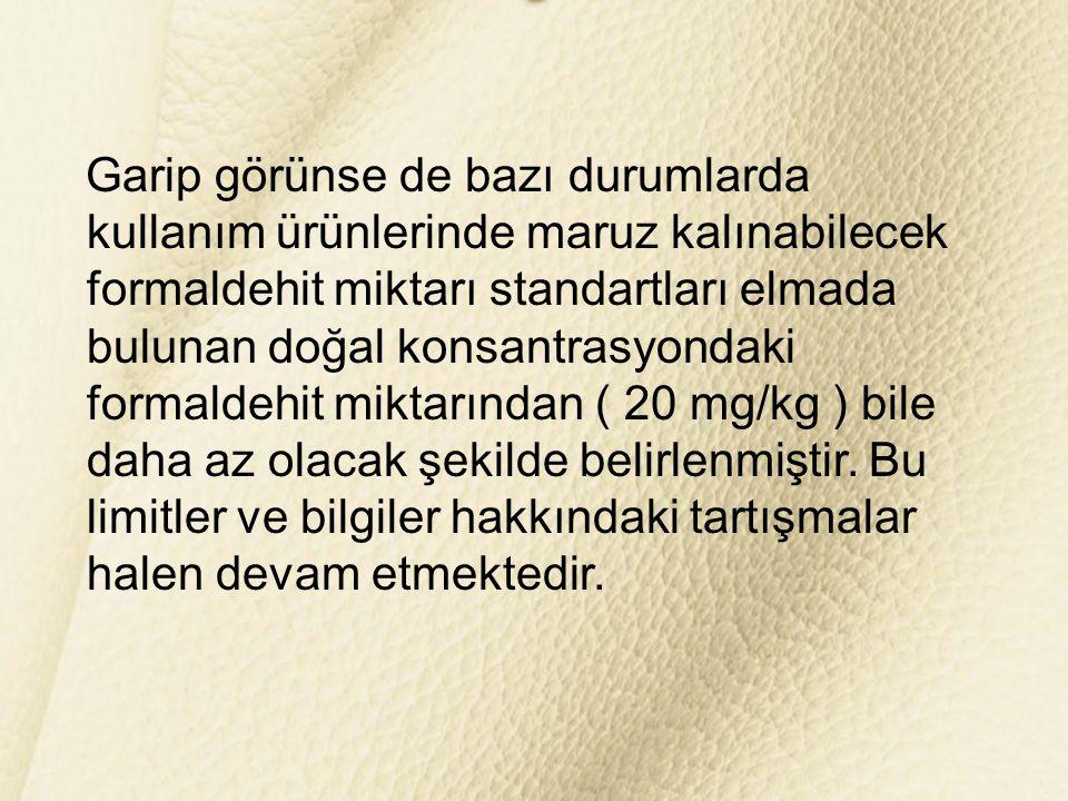Garip görünse de bazı durumlarda kullanım ürünlerinde maruz kalınabilecek formaldehit miktarı standartları elmada bulunan doğal konsantrasyondaki formaldehit miktarından ( 20 mg/kg ) bile daha az olacak şekilde belirlenmiştir.