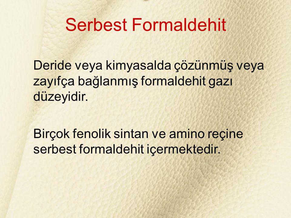 Serbest Formaldehit Deride veya kimyasalda çözünmüş veya zayıfça bağlanmış formaldehit gazı düzeyidir. Birçok fenolik sintan ve amino reçine serbest f