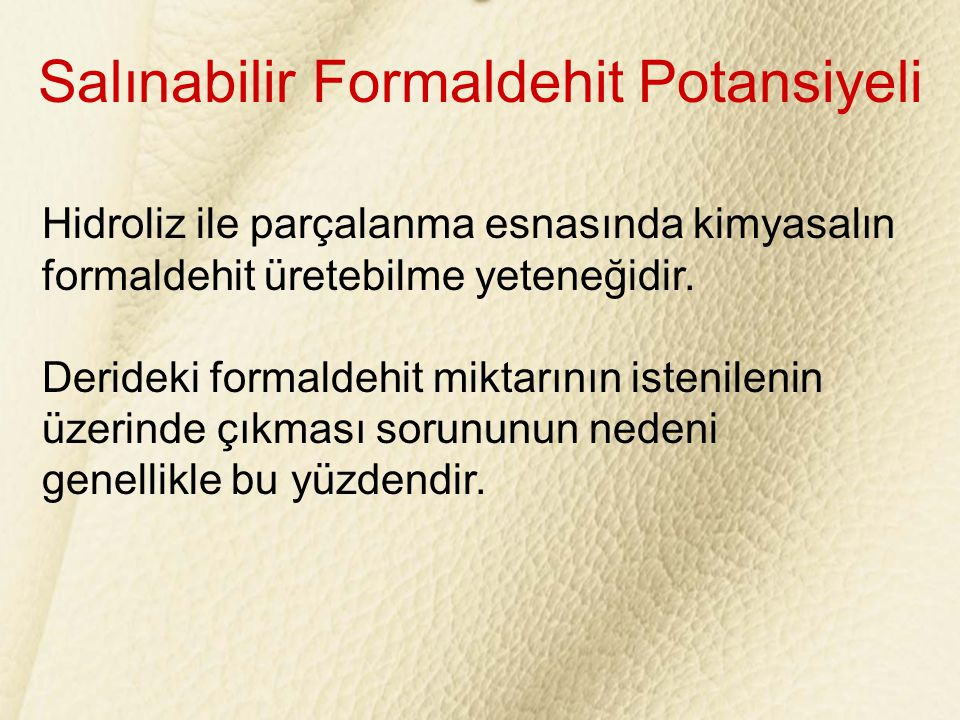 Salınabilir Formaldehit Potansiyeli Hidroliz ile parçalanma esnasında kimyasalın formaldehit üretebilme yeteneğidir. Derideki formaldehit miktarının i