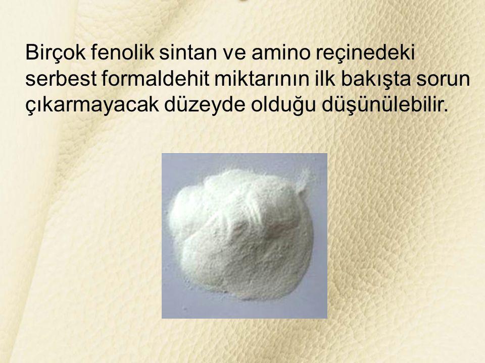 Birçok fenolik sintan ve amino reçinedeki serbest formaldehit miktarının ilk bakışta sorun çıkarmayacak düzeyde olduğu düşünülebilir.