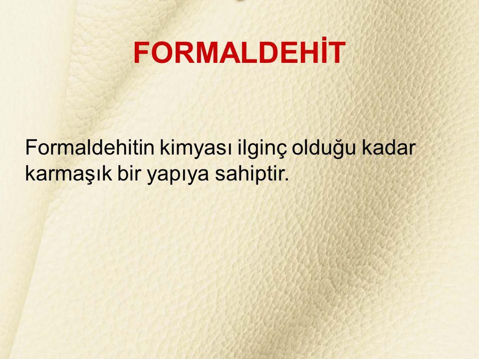 FORMALDEHİT Formaldehitin kimyası ilginç olduğu kadar karmaşık bir yapıya sahiptir.