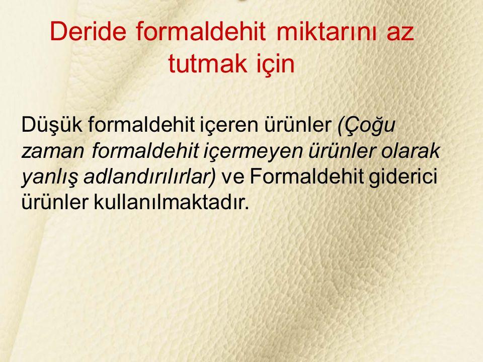 Deride formaldehit miktarını az tutmak için Düşük formaldehit içeren ürünler (Çoğu zaman formaldehit içermeyen ürünler olarak yanlış adlandırılırlar)