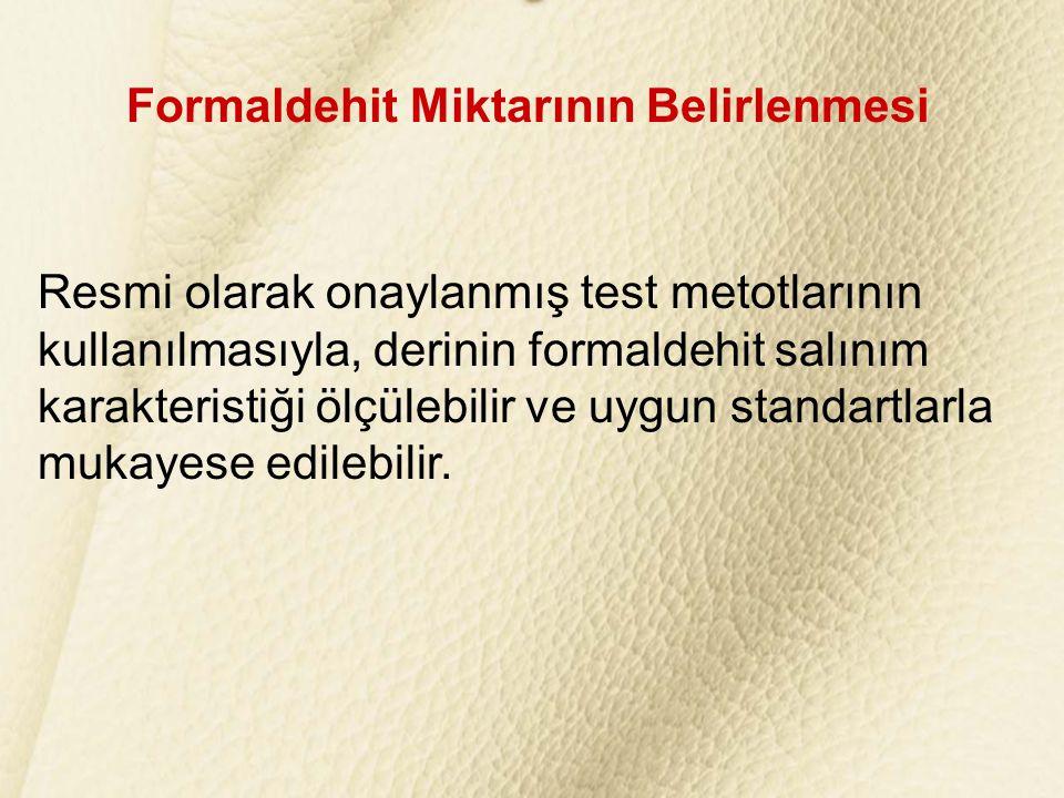 Formaldehit Miktarının Belirlenmesi Resmi olarak onaylanmış test metotlarının kullanılmasıyla, derinin formaldehit salınım karakteristiği ölçülebilir