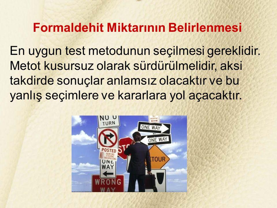 Formaldehit Miktarının Belirlenmesi En uygun test metodunun seçilmesi gereklidir.