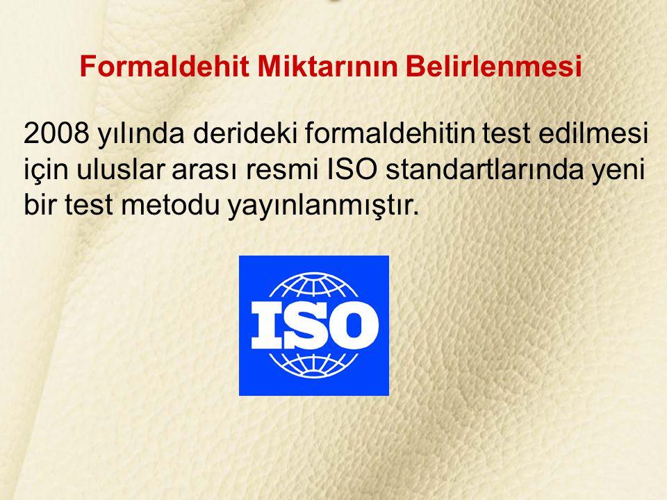 Formaldehit Miktarının Belirlenmesi 2008 yılında derideki formaldehitin test edilmesi için uluslar arası resmi ISO standartlarında yeni bir test metod