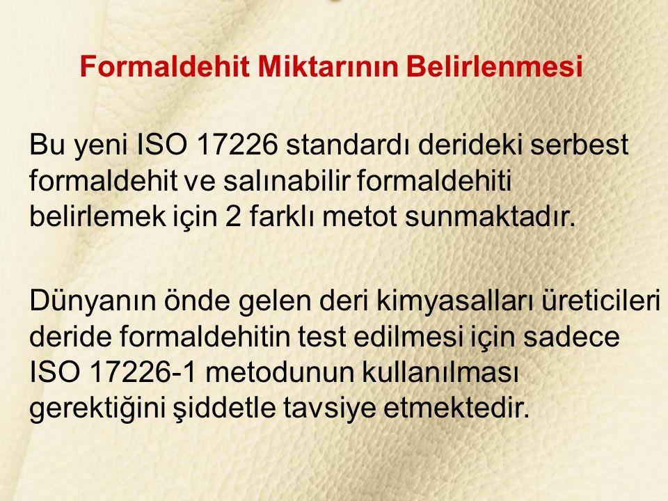 Formaldehit Miktarının Belirlenmesi Bu yeni ISO 17226 standardı derideki serbest formaldehit ve salınabilir formaldehiti belirlemek için 2 farklı meto