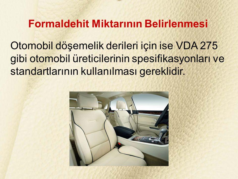 Formaldehit Miktarının Belirlenmesi Otomobil döşemelik derileri için ise VDA 275 gibi otomobil üreticilerinin spesifikasyonları ve standartlarının kullanılması gereklidir.