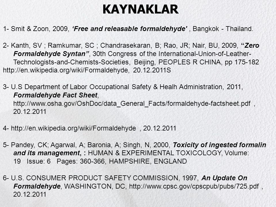 DERİ ve FORMALDEHİT KAYNAKLAR 1- Smit & Zoon, 2009, 'Free and releasable formaldehyde', Bangkok - Thailand. 2- Kanth, SV ; Ramkumar, SC ; Chandrasekar